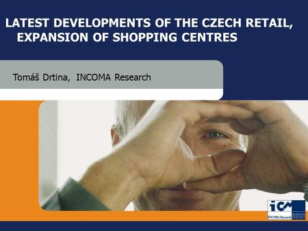 29 June 2005GfK GroupCzech Retail & Shopping Centre Development 1 INCOMA Research LATEST DEVELOPMENTS OF THE CZECH RETAIL, EXPANSION OF SHOPPING CENTRES.