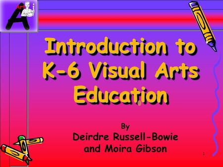 1 Introduction to K-6 Visual Arts Education By Deirdre Russell-Bowie and Moira Gibson.