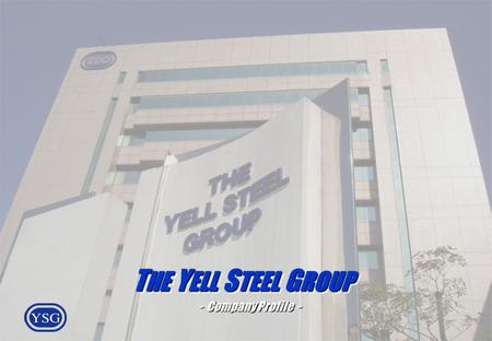 THE YELL STEEL GROUP - Company Profile -.