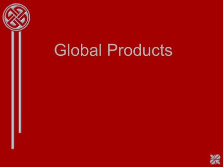 Global Products.