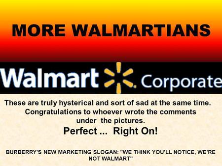 MORE WALMARTIANS Perfect ... Right On!