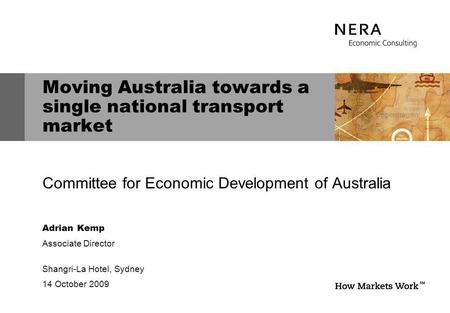 Moving Australia towards a single national transport market Committee for Economic Development of Australia Adrian Kemp Associate Director Shangri-La Hotel,
