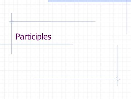 Participles. Two forms of participles Present Participle verb + ing e.g. swimming Past Participle verb + ed or some irregular forms. e.g. interested,