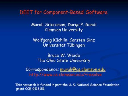 This research is funded in part the U. S. National Science Foundation grant CCR-0113181. DEET for Component-Based Software Murali Sitaraman, Durga P. Gandi.