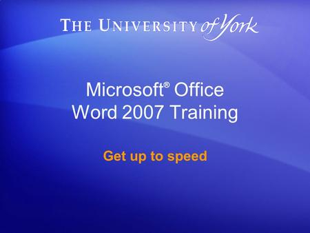 Microsoft ® Office Word 2007 Training Get up to speed.