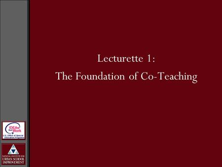 Lecturette 1: The Foundation of Co-Teaching. Research on co-teaching is limited but growing. Studies generally provide an optimistic picture of the impact.