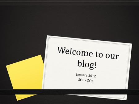 Welcome to our blog! January 2012 St1 – St8. Project description 0 Class: St1, St8 0 Teacher: Apostolaki Efi 0 Age of students: 11-12 0 Level: 4 years.