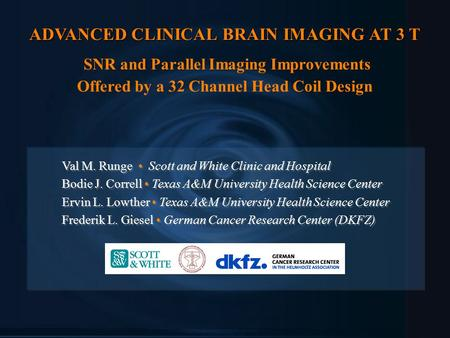 ADVANCED CLINICAL BRAIN IMAGING AT 3 T ADVANCED CLINICAL BRAIN IMAGING AT 3 T SNR and Parallel Imaging Improvements Offered by a 32 Channel Head Coil Design.