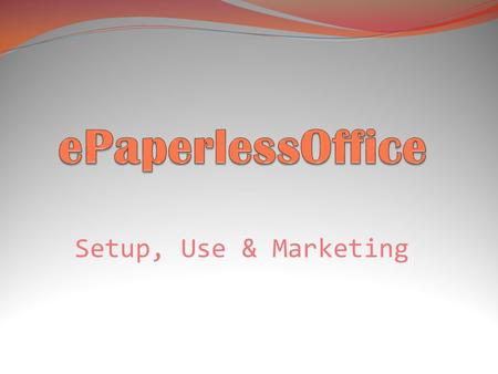 EPaperlessOffice Setup, Use & Marketing.