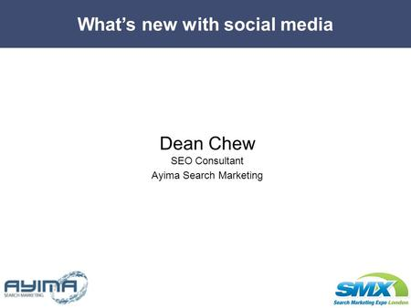 Whats new with social media Dean Chew SEO Consultant Ayima Search Marketing.