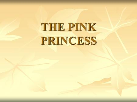 THE PINK PRINCESS THE PINK PRINCESS Hello! I am the pink princess and I am very sad. Hello! I am the pink princess and I am very sad.