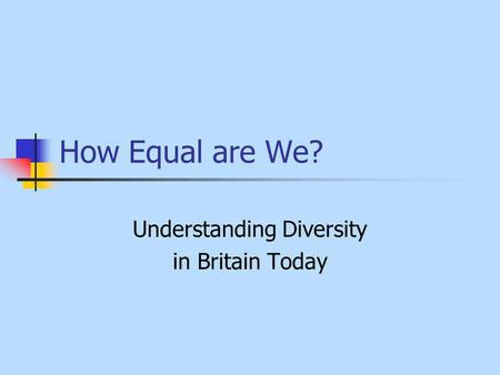 How Equal are We? Understanding Diversity in Britain Today.