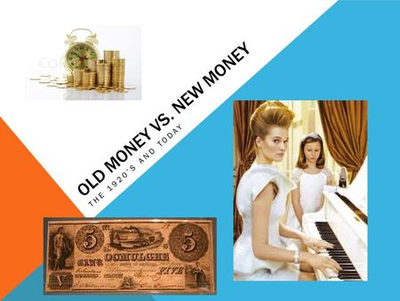 OLD MONEY VS. NEW MONEY THE 1920S AND TODAY. 1920sToday THE ECONOMY TODAY IS VERY DIFFERENT THAN IT WAS IN THE 1920S.