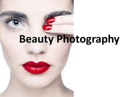 Beauty Photography. What is Beauty Photography? Simply, beauty photography sells a lifestyle. Beauty photography can also be synonymous with fashion photography.
