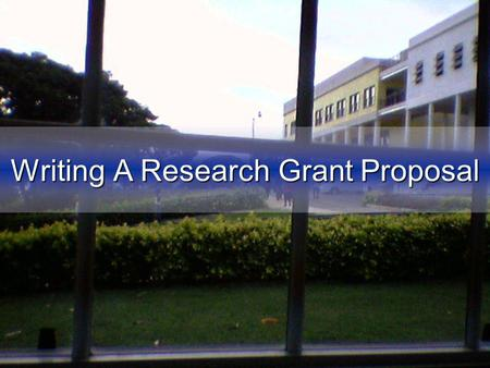 Writing A Research Grant Proposal The basics Knowledge Formal training in a specific scientific discipline Up to date information regarding the latest.