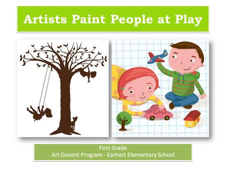 Artists Paint People at Play First Grade Art Docent Program - Earhart Elementary School First Grade Art Docent Program - Earhart Elementary School.