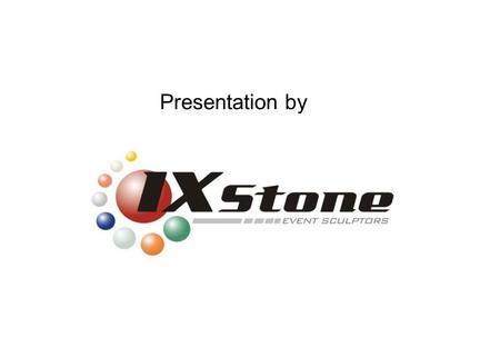 Presentation by. At IX stone we always try to make a difference……….. started with a purpose to provide ONE STOP SOLUTION for all your Event, BTL and Outdoor.