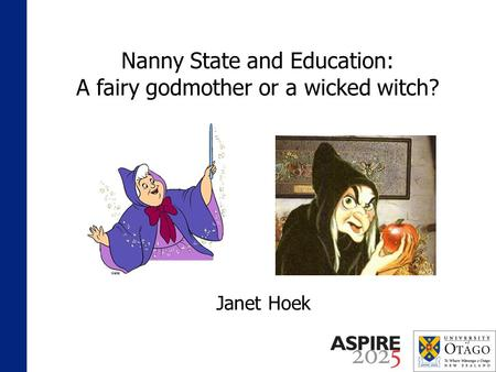 Nanny State and Education: A fairy godmother or a wicked witch? Janet Hoek.