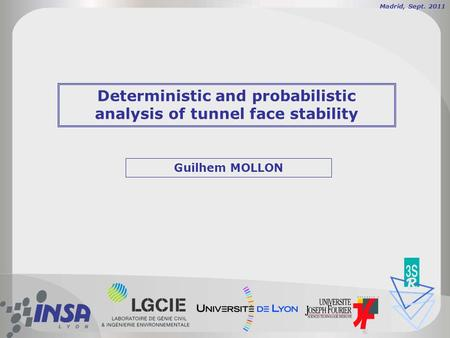 Deterministic and probabilistic analysis of tunnel face stability Guilhem MOLLON Madrid, Sept. 2011.