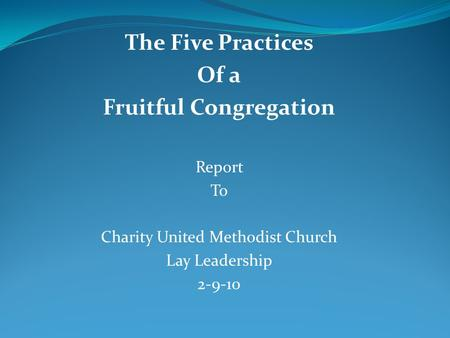 The Five Practices Of a Fruitful Congregation Report To Charity United Methodist Church Lay Leadership 2-9-10.