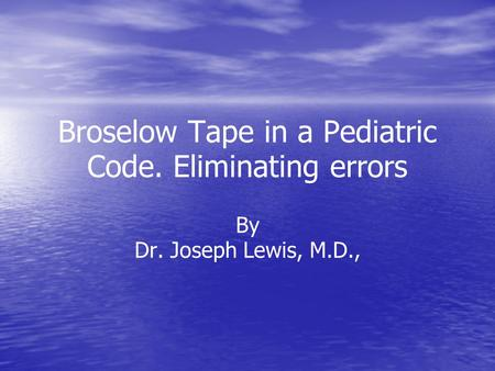 Broselow Tape in a Pediatric Code. Eliminating errors