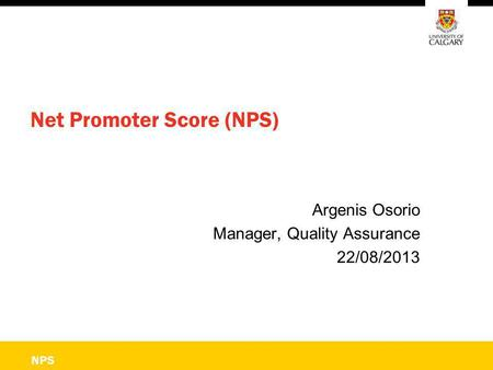 NPS Net Promoter Score (NPS) Argenis Osorio Manager, Quality Assurance 22/08/2013.