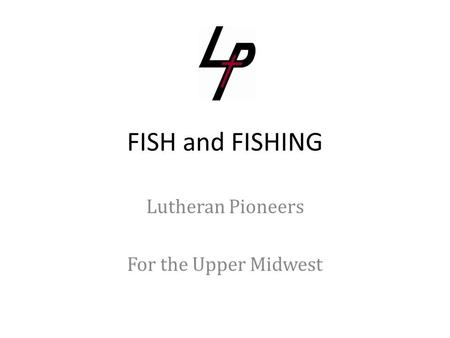 FISH and FISHING Lutheran Pioneers For the Upper Midwest.