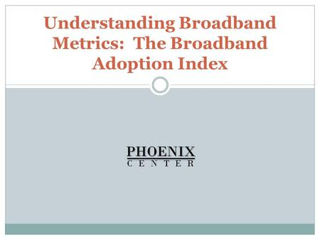 Understanding Broadband Metrics: The Broadband Adoption IndexPHOENIX CENTER.