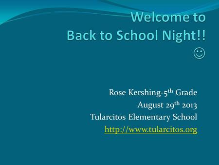 Rose Kershing-5 th Grade August 29 th 2013 Tularcitos Elementary School