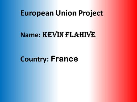 European Union Project Name: Kevin Flahive Country: France.