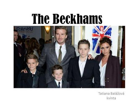 The Beckhams Tatiana Balážová kvinta. David Robert Joseph Beckham Former football player (PSG) 2004 – the most expensive player of the year Manchester.