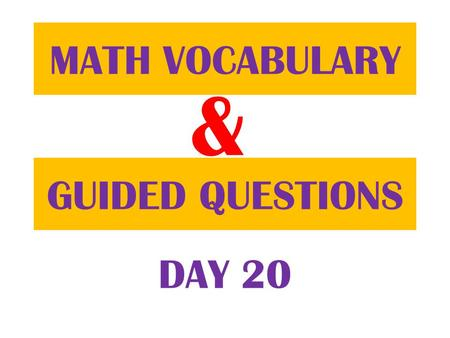 & GUIDED QUESTIONS MATH VOCABULARY DAY 20. Table of ContentsDatePage 10/9/12 Math Vocabulary39 Guided Question40.