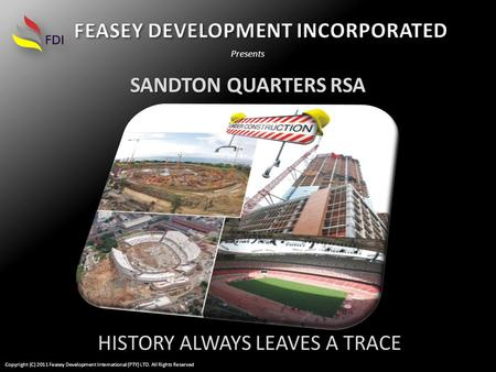 SANDTON QUARTERS RSA Presents HISTORY ALWAYS LEAVES A TRACE Copyright (C) 2011 Feasey Development International (PTY) LTD. All Rights Reserved.