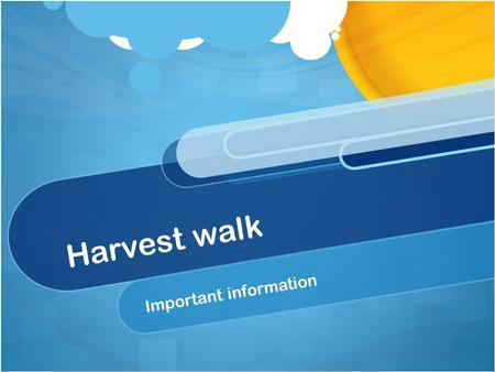Harvest walk Important information. This is a time to communicate with each other and take in the countryside! No mobile phones or electronic devices.