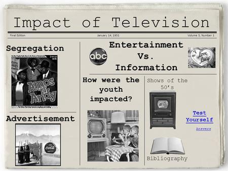 Korean War Gazette Impact of Television Final EditionJanuary 14, 1951Volume 5, Number 1 Segregation Entertainment Vs. Information How were the youth impacted?