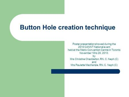 Button Hole creation technique Poster presentation showed during the 2010 CANNT National event held at the Metro Convention Centre in Toronto November.