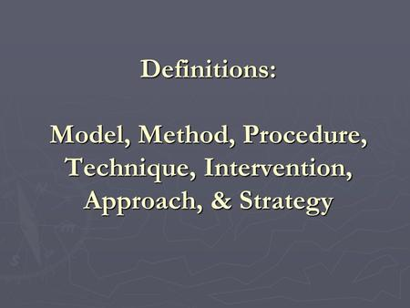 Definitions: Model, Method, Procedure, Technique, Intervention, Approach, & Strategy.