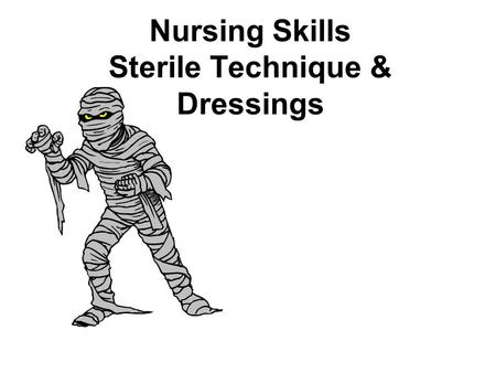 Nursing Skills Sterile Technique & Dressings. Terminology Asepsis= absence of germs Surgical asepsis or sterile technique= practices aimed at eliminating.