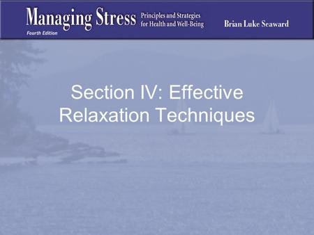 Section IV: Effective Relaxation Techniques. Effective Relaxation Techniques Purpose of Relaxation Techniques: To return to homeostasis To reverse the.