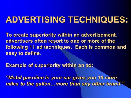 ADVERTISING TECHNIQUES: To create superiority within an advertisement, advertisers often resort to one or more of the following 11 ad techniques. Each.