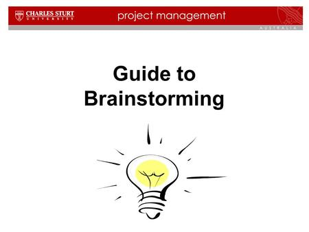 Guide to Brainstorming. 2 Contents What is brainstorming? Why use brainstorming techniques? Brainstorming is not a structured meeting The process of brainstorming.