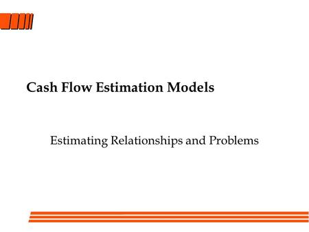 Cash Flow Estimation Models Estimating Relationships and Problems.