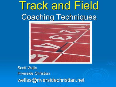 Track and Field Coaching Techniques Scott Wells Riverside Christian
