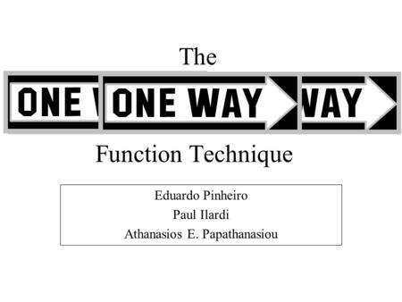 Function Technique Eduardo Pinheiro Paul Ilardi Athanasios E. Papathanasiou The.