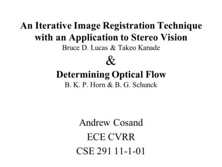 An Iterative Image Registration Technique with an Application to Stereo Vision Bruce D. Lucas & Takeo Kanade & Determining Optical Flow B. K. P. Horn &