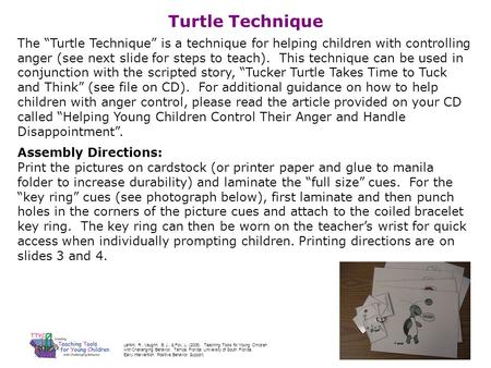Turtle Technique The Turtle Technique is a technique for helping children with controlling anger (see next slide for steps to teach). This technique can.