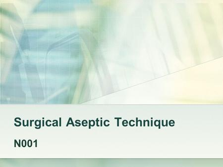 Surgical Aseptic Technique N001. See SLOs in Syllabus.