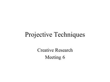 Projective Techniques Creative Research Meeting 6.