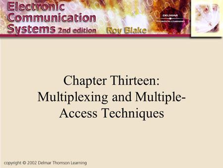 Chapter Thirteen: Multiplexing and Multiple- Access Techniques.