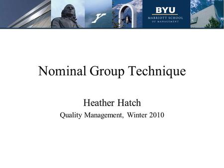 Nominal Group Technique Heather Hatch Quality Management, Winter 2010.